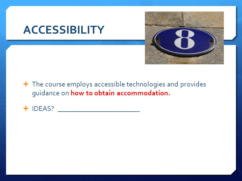 ACCESSIBILITY The course employs accessible technologies and provides guidance on how to obtain accommodation.