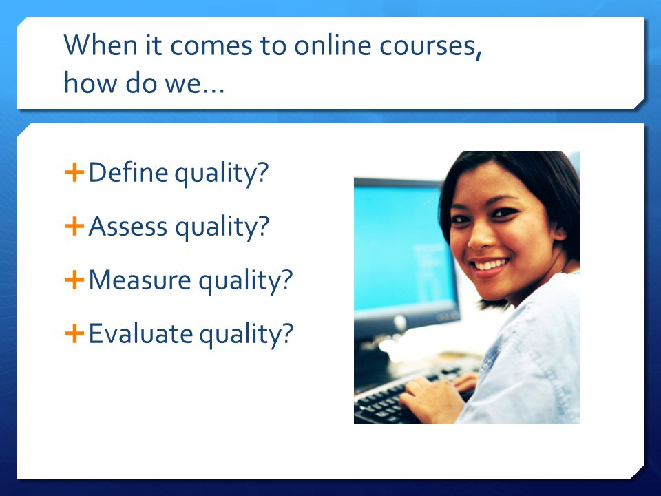 When it comes to online courses, how do we…