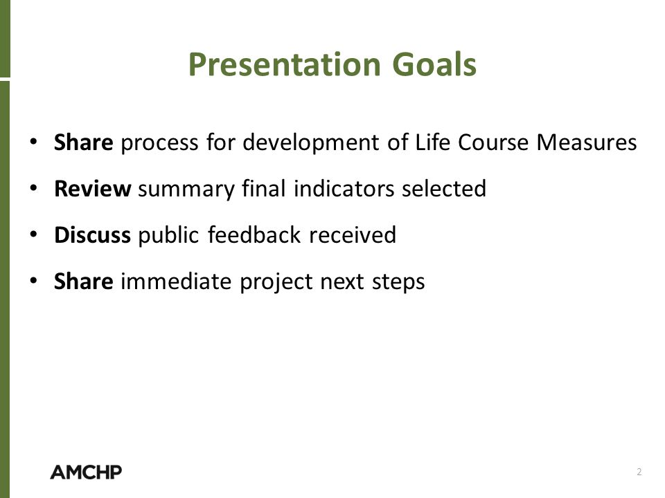 Presentation Goals Share process for development of Life Course Measures. Review summary final indicators selected.