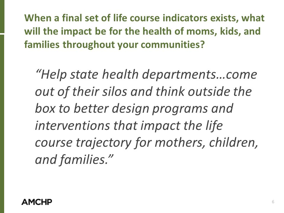 When a final set of life course indicators exists, what will the impact be for the health of moms, kids, and families throughout your communities