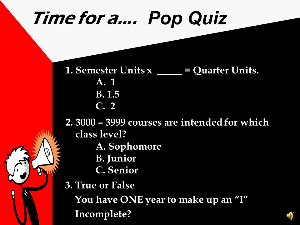 Time for a…. Pop Quiz 1. Semester Units x _____ = Quarter Units. A. 1
