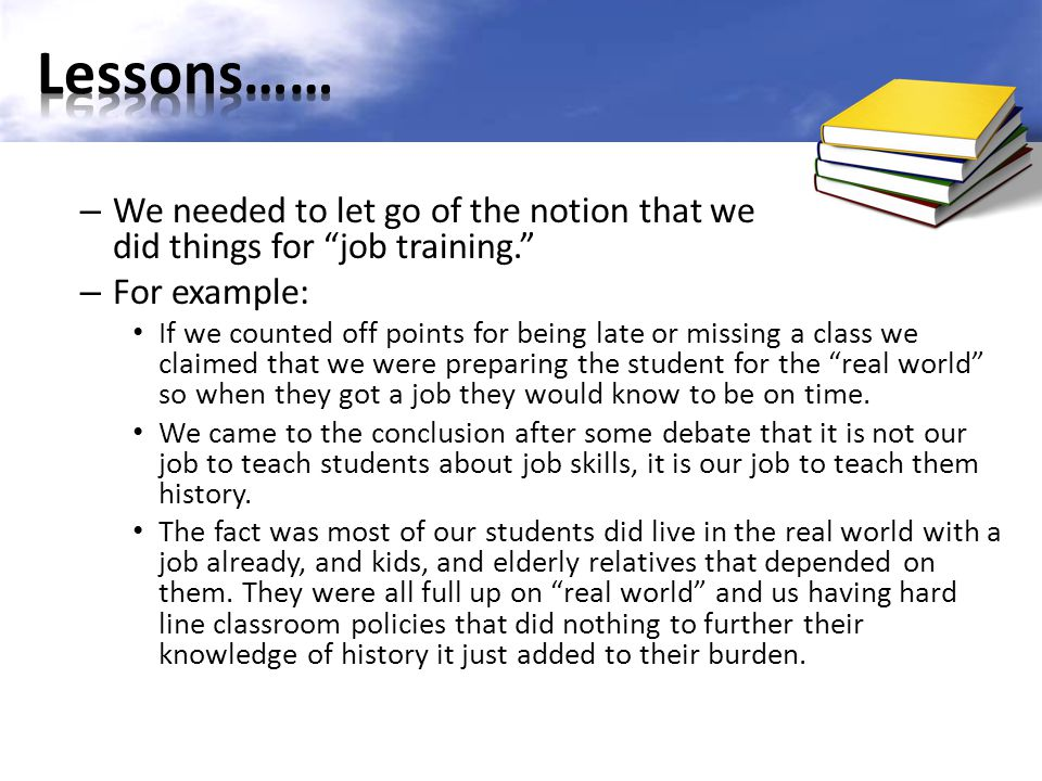Lessons…… We needed to let go of the notion that we did things for job training.