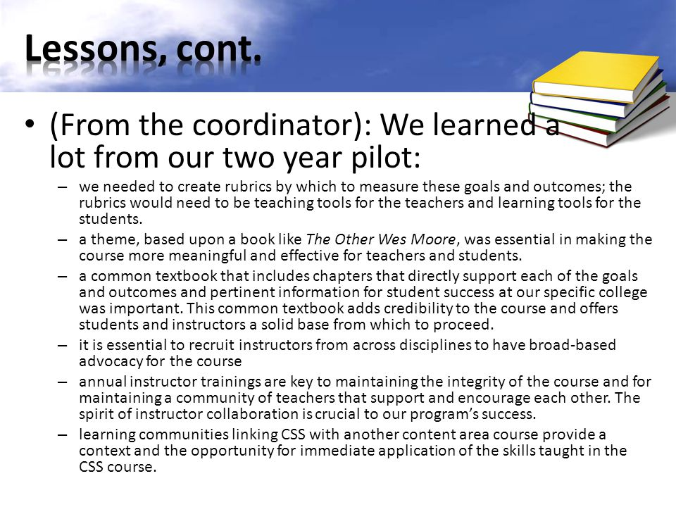 Lessons, cont. (From the coordinator): We learned a lot from our two year pilot: