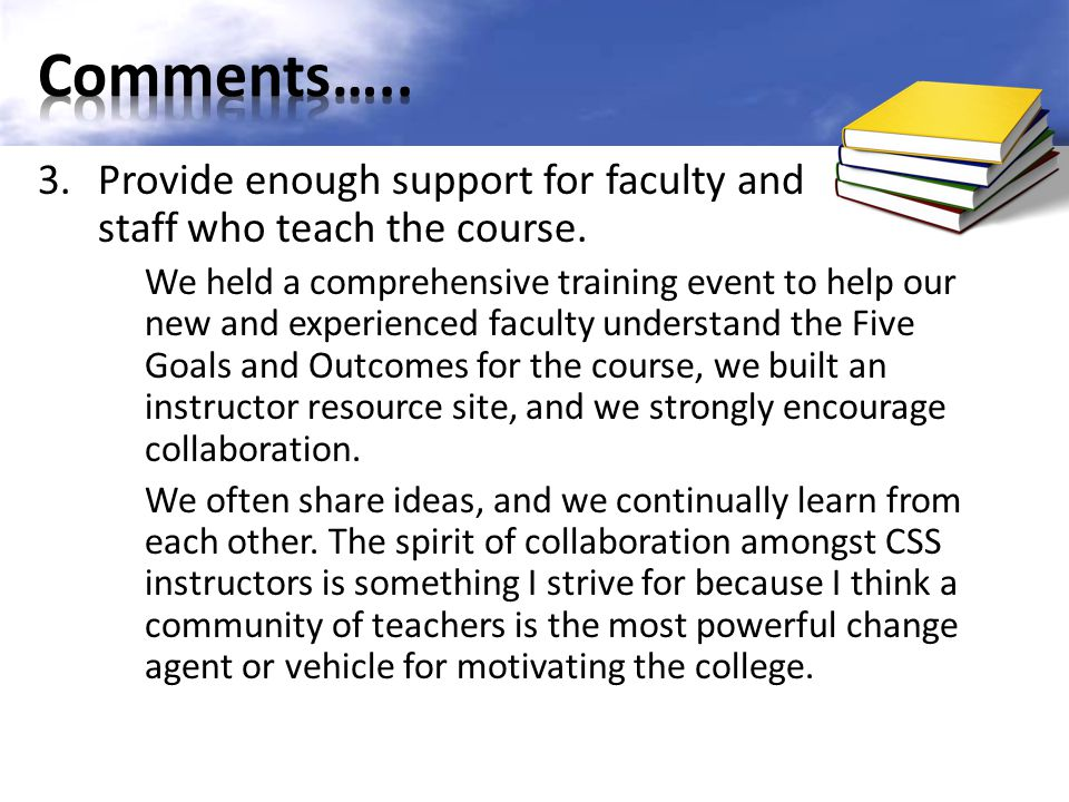 Comments….. Provide enough support for faculty and staff who teach the course.