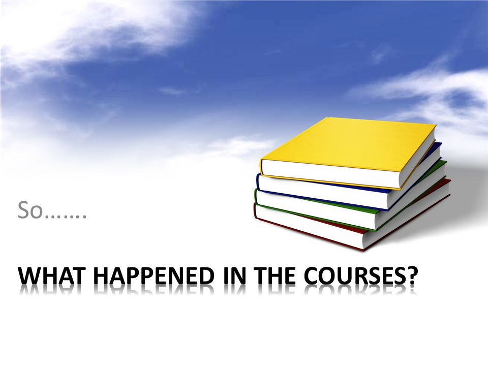 What Happened in the courses