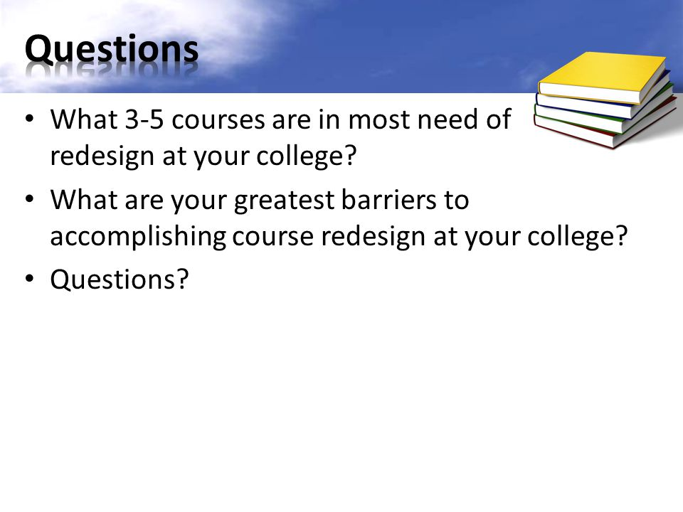 Questions What 3-5 courses are in most need of redesign at your college