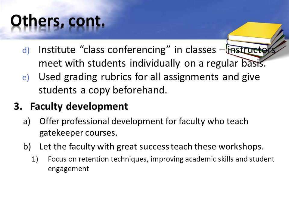 Others, cont. Institute class conferencing in classes – instructors meet with students individually on a regular basis.
