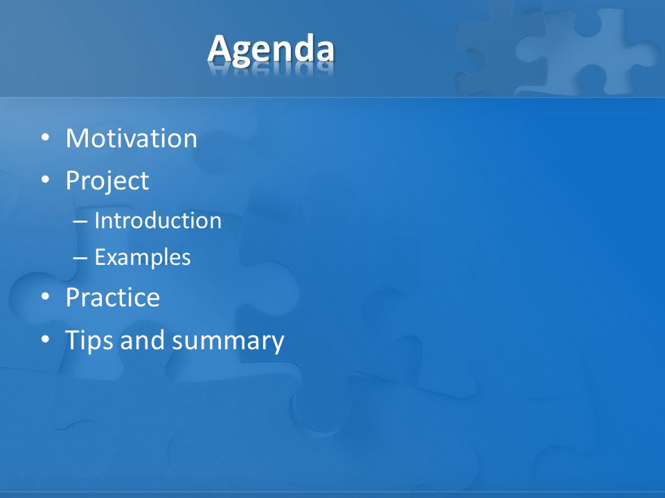 Agenda Motivation Project Practice Tips and summary Introduction