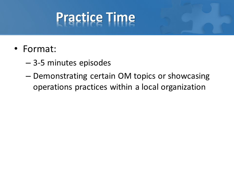 Practice Time Format: 3-5 minutes episodes