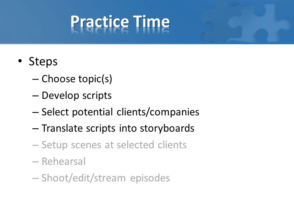 Practice Time Steps Choose topic(s) Develop scripts