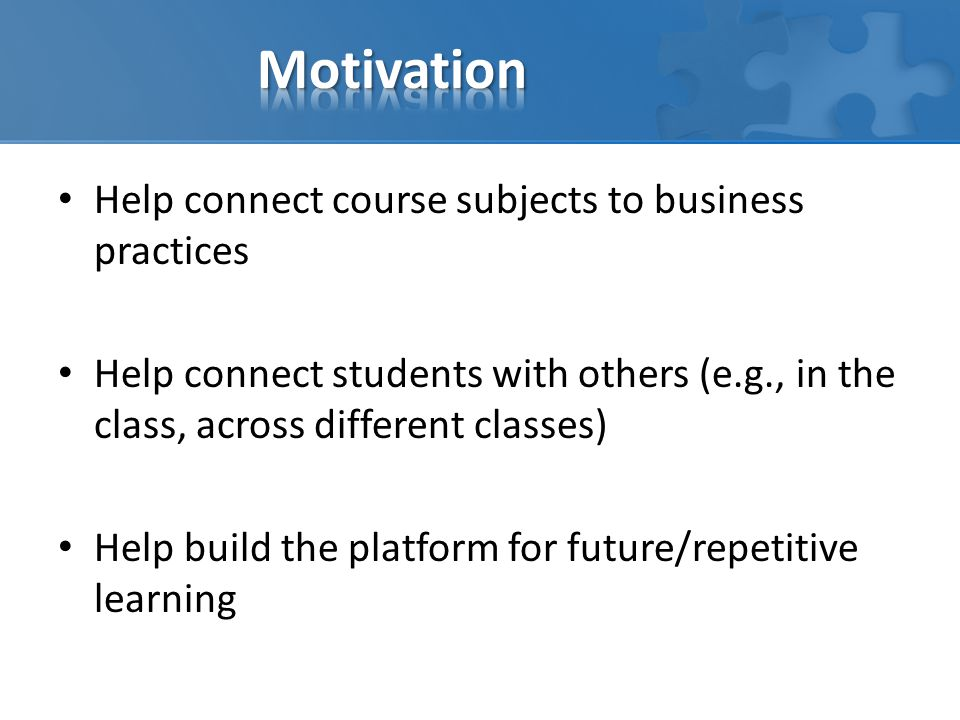 Motivation Help connect course subjects to business practices