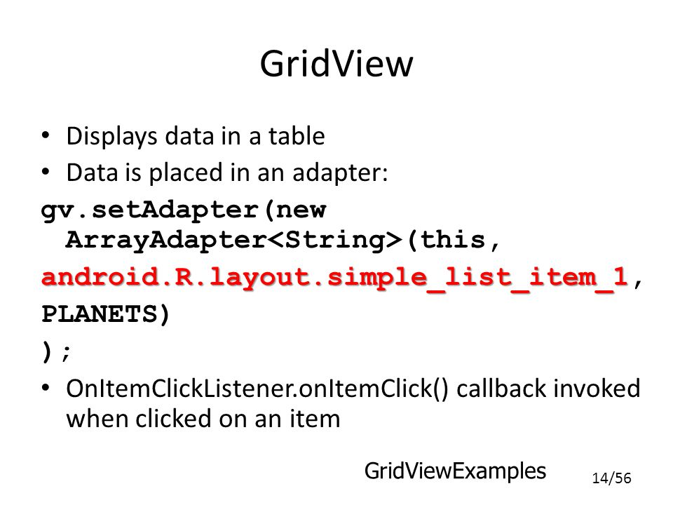 GridView Displays data in a table Data is placed in an adapter: