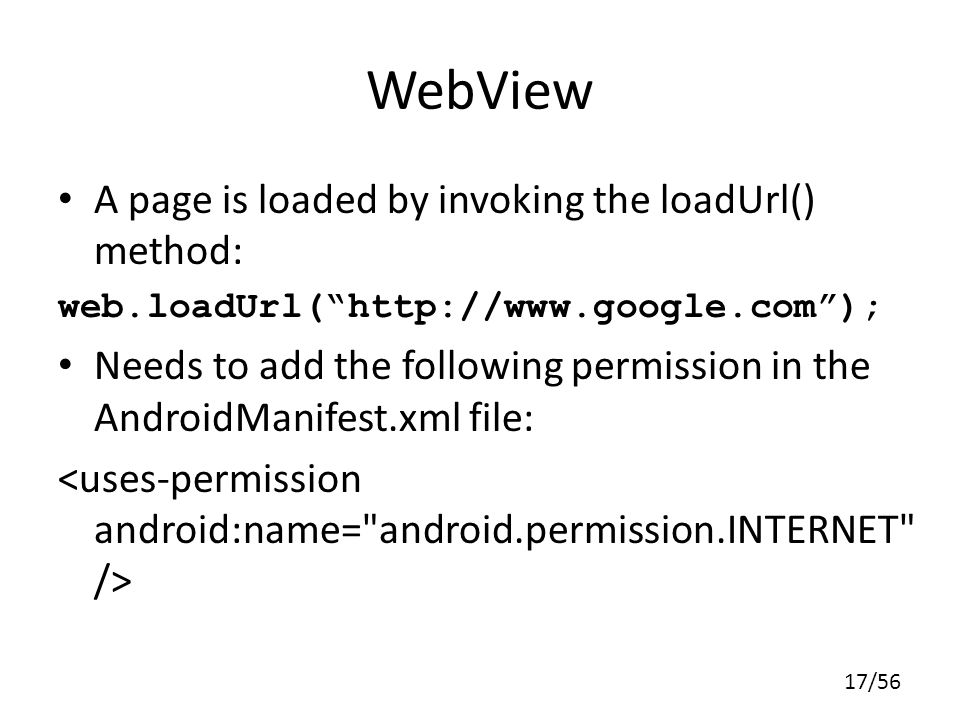 WebView A page is loaded by invoking the loadUrl() method:
