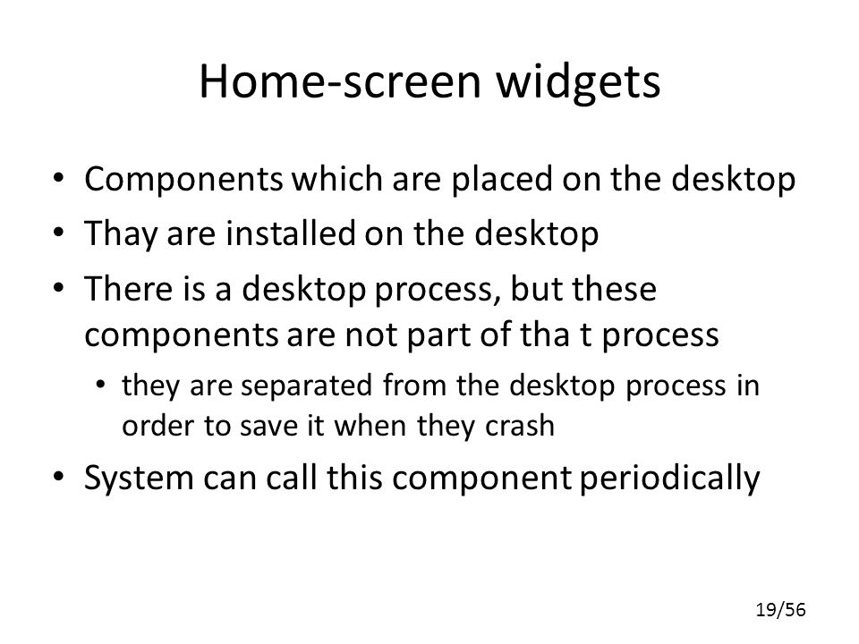 Home-screen widgets Components which are placed on the desktop