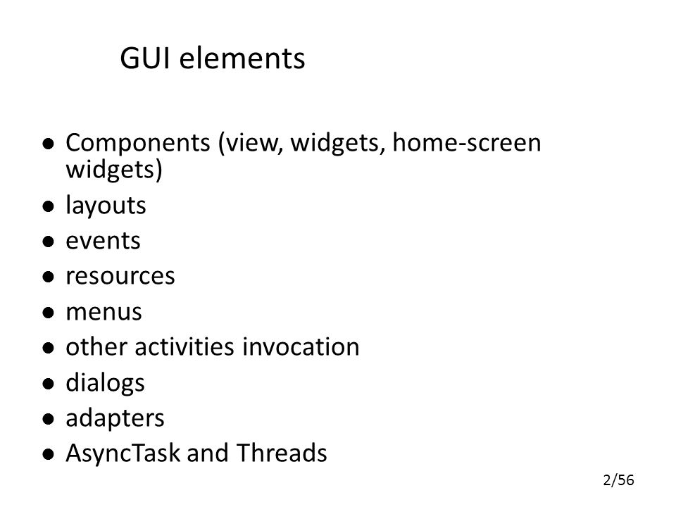 GUI elements Components (view, widgets, home-screen widgets) layouts