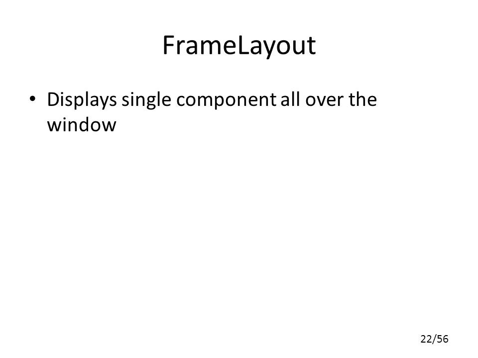 FrameLayout Displays single component all over the window