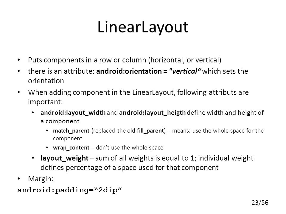 LinearLayout Puts components in a row or column (horizontal, or vertical)