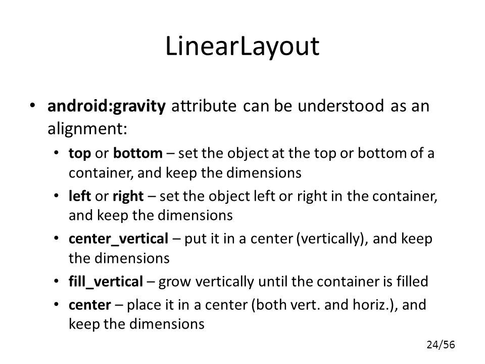 LinearLayout android:gravity attribute can be understood as an alignment:
