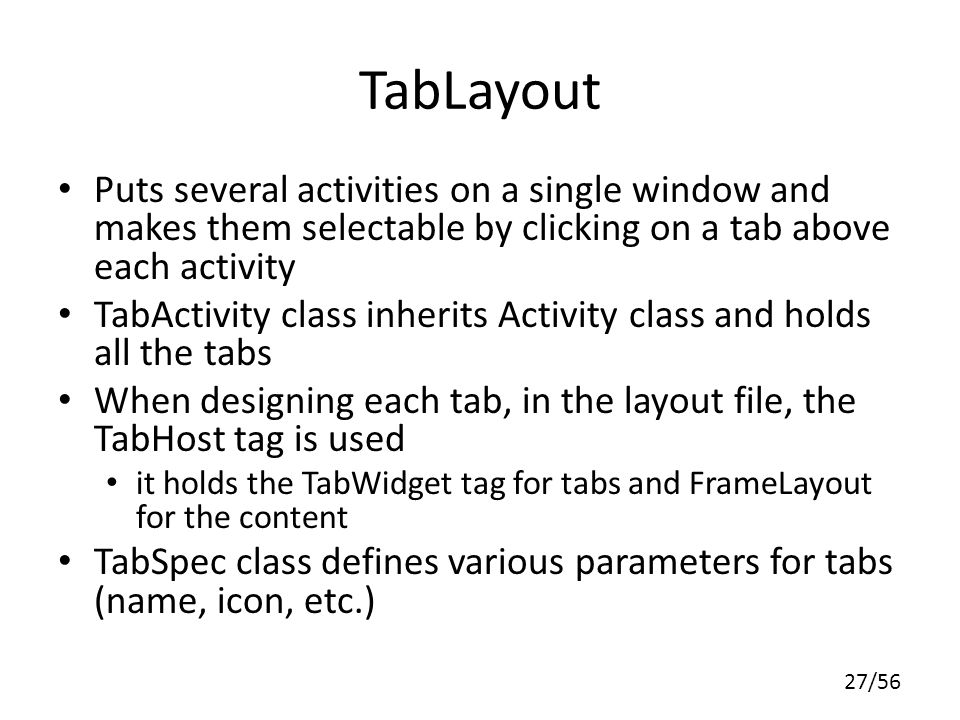 TabLayout Puts several activities on a single window and makes them selectable by clicking on a tab above each activity.