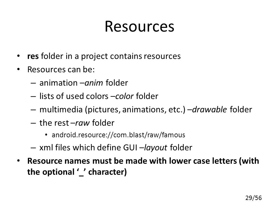 Resources res folder in a project contains resources Resources can be: