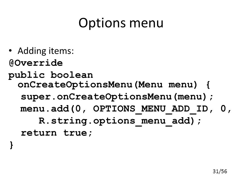 Options menu Adding items: @Override