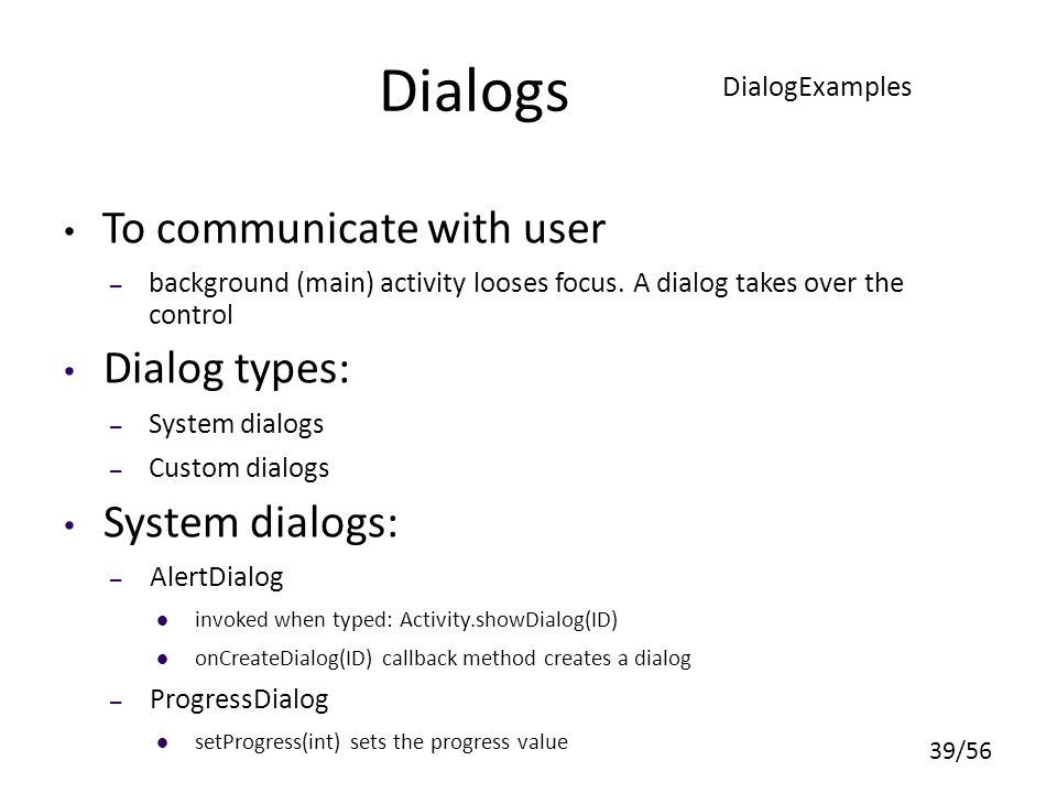 Dialogs To communicate with user Dialog types: System dialogs: