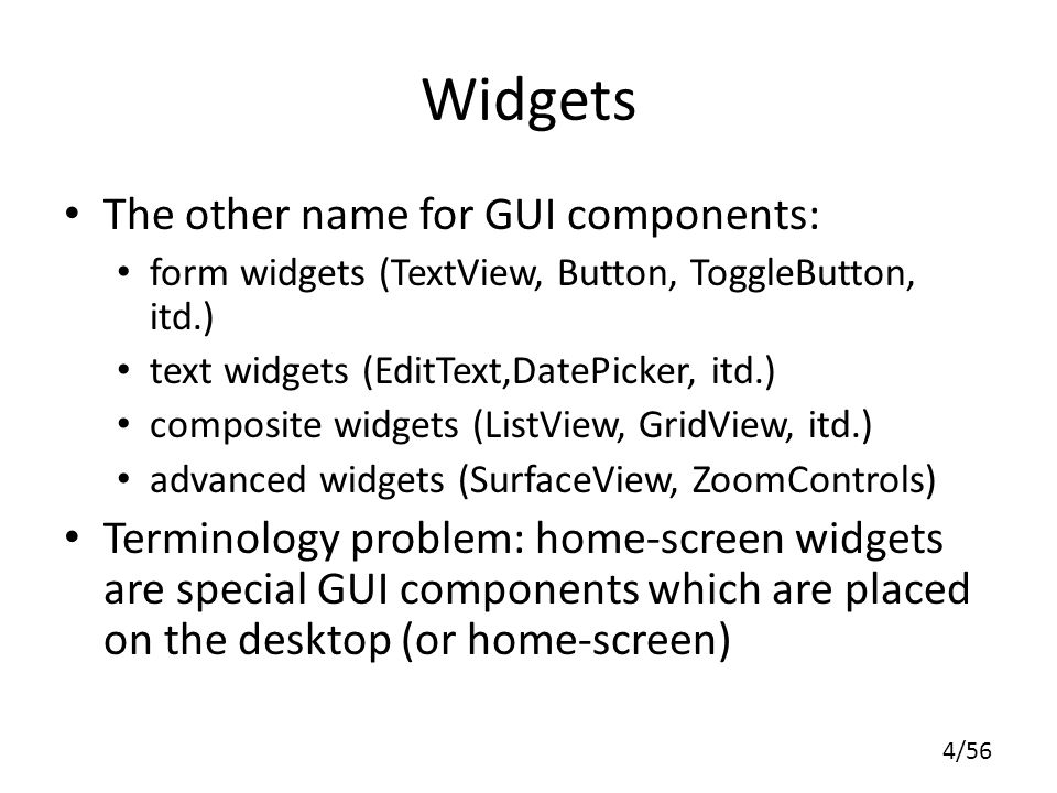 Widgets The other name for GUI components: