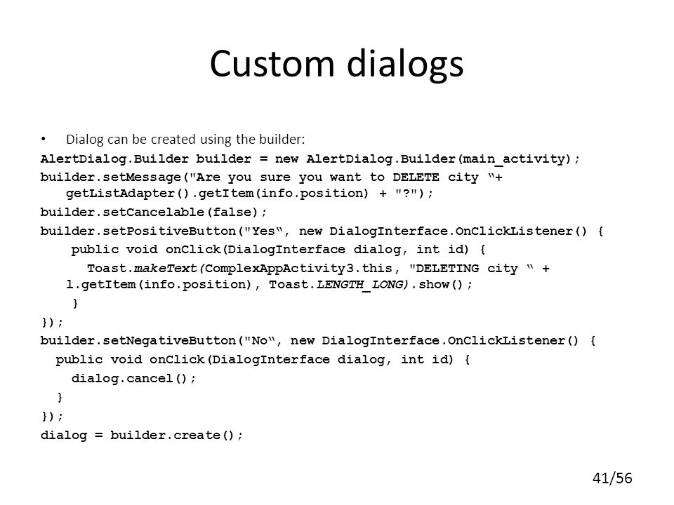 Custom dialogs Dialog can be created using the builder: