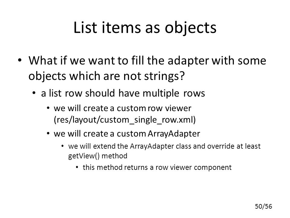 List items as objects What if we want to fill the adapter with some objects which are not strings a list row should have multiple rows.
