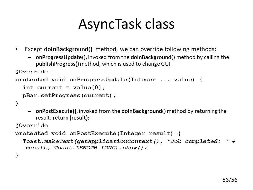 AsyncTask class Except doInBackground() method, we can override following methods:
