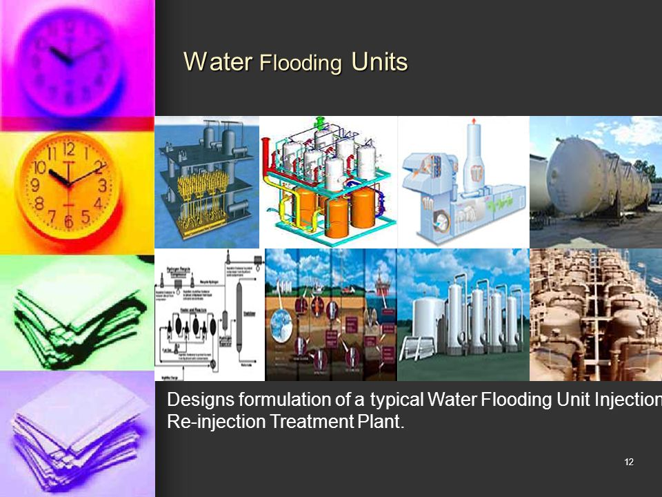 Water Flooding Units Designs formulation of a typical Water Flooding Unit Injection & Re-injection Treatment Plant.