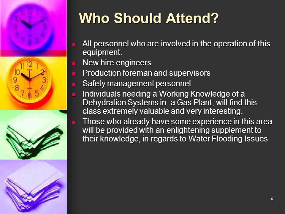Who Should Attend All personnel who are involved in the operation of this equipment. New hire engineers.
