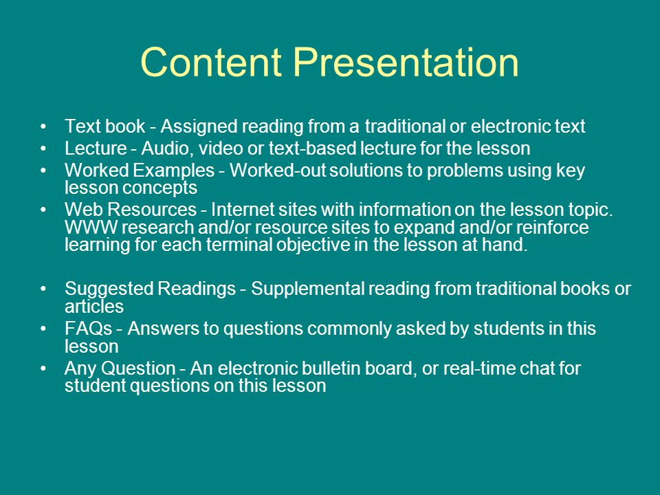 Content Presentation Text book - Assigned reading from a traditional or electronic text. Lecture - Audio, video or text-based lecture for the lesson.
