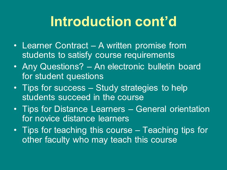 Introduction cont'd Learner Contract – A written promise from students to satisfy course requirements.
