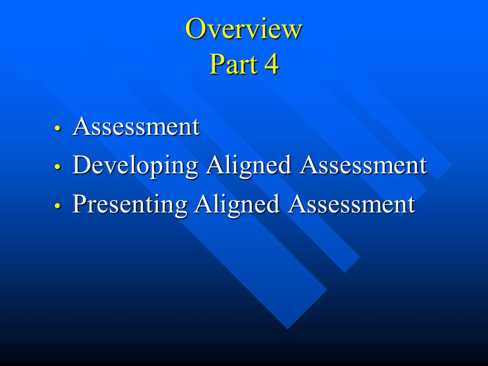 Overview Part 4 Assessment Developing Aligned Assessment