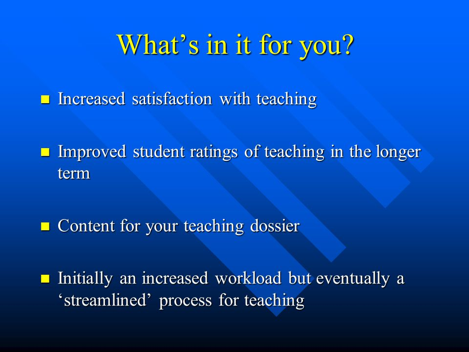 What's in it for you Increased satisfaction with teaching