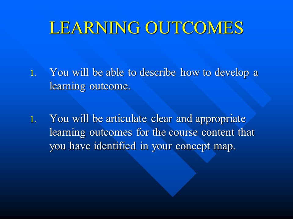 LEARNING OUTCOMES You will be able to describe how to develop a learning outcome.