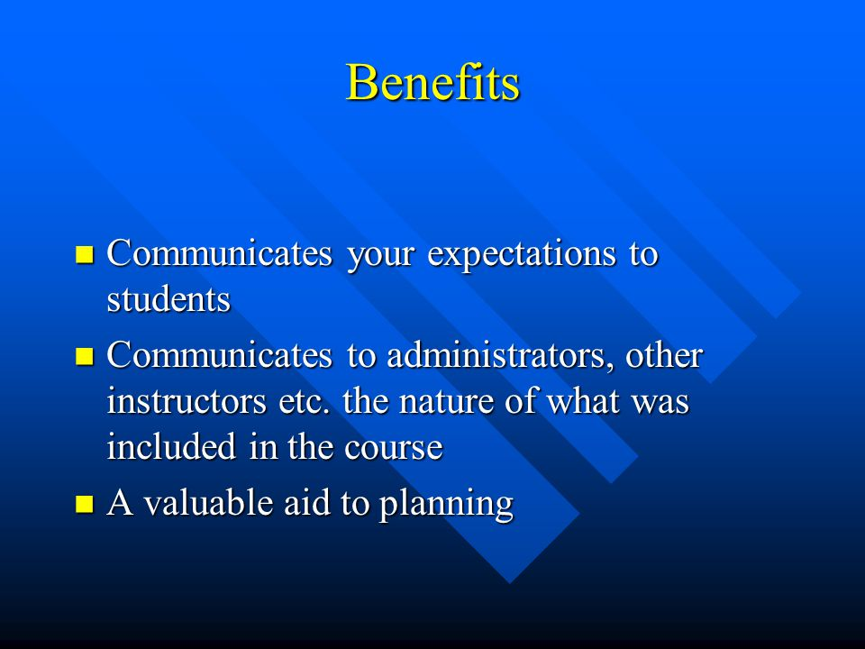 Benefits Communicates your expectations to students