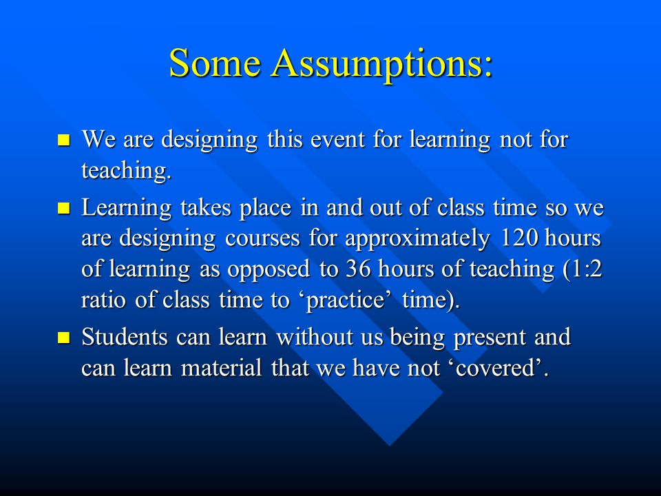 Some Assumptions: We are designing this event for learning not for teaching.