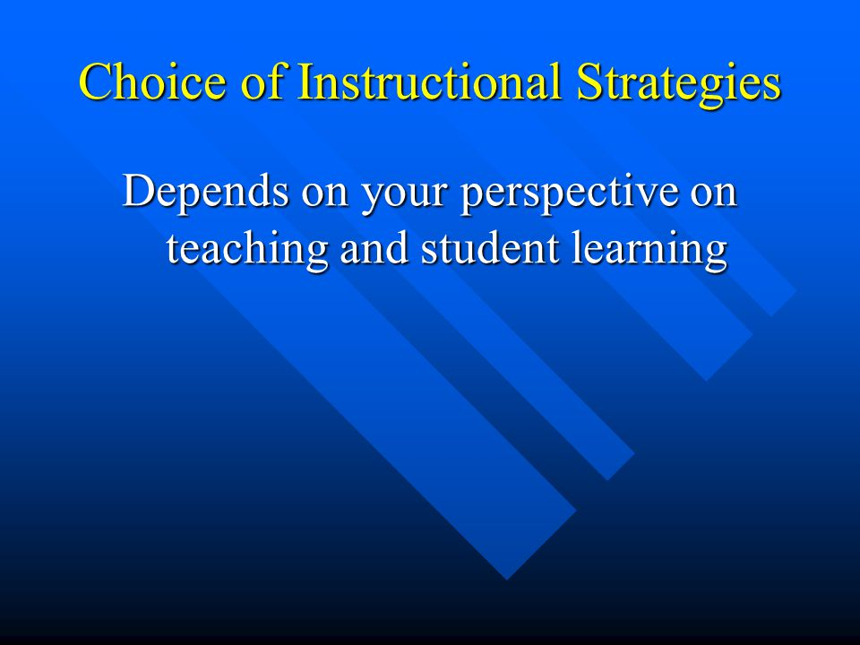 Choice of Instructional Strategies