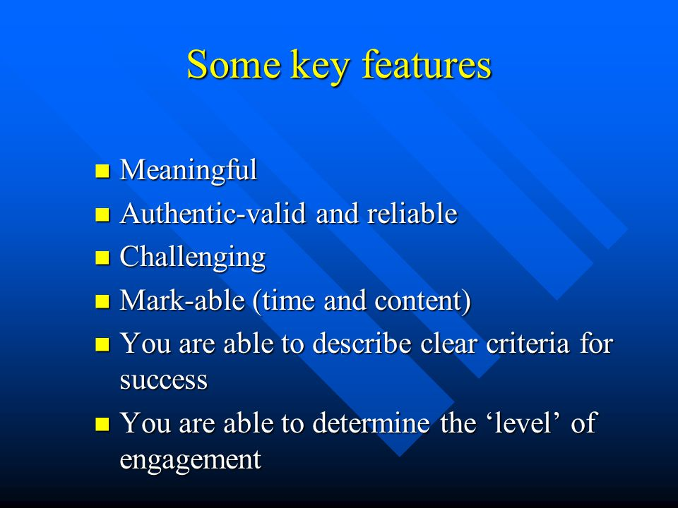 Some key features Meaningful Authentic-valid and reliable Challenging