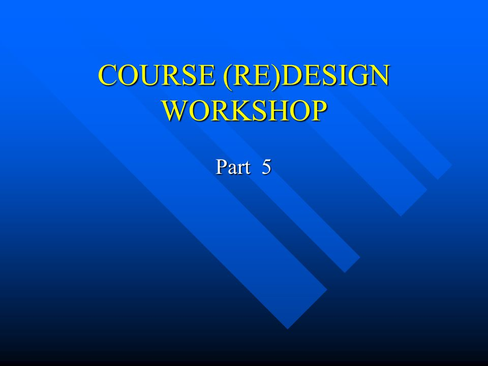 COURSE (RE)DESIGN WORKSHOP