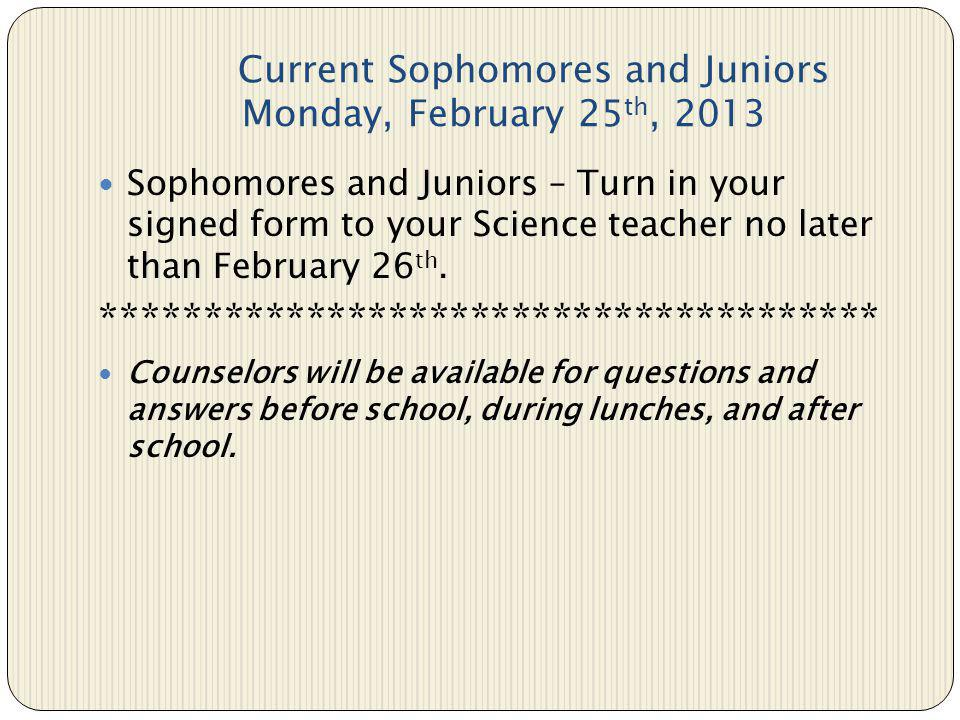 DUE DATE Current Sophomores and Juniors Monday, February 25th, 2013