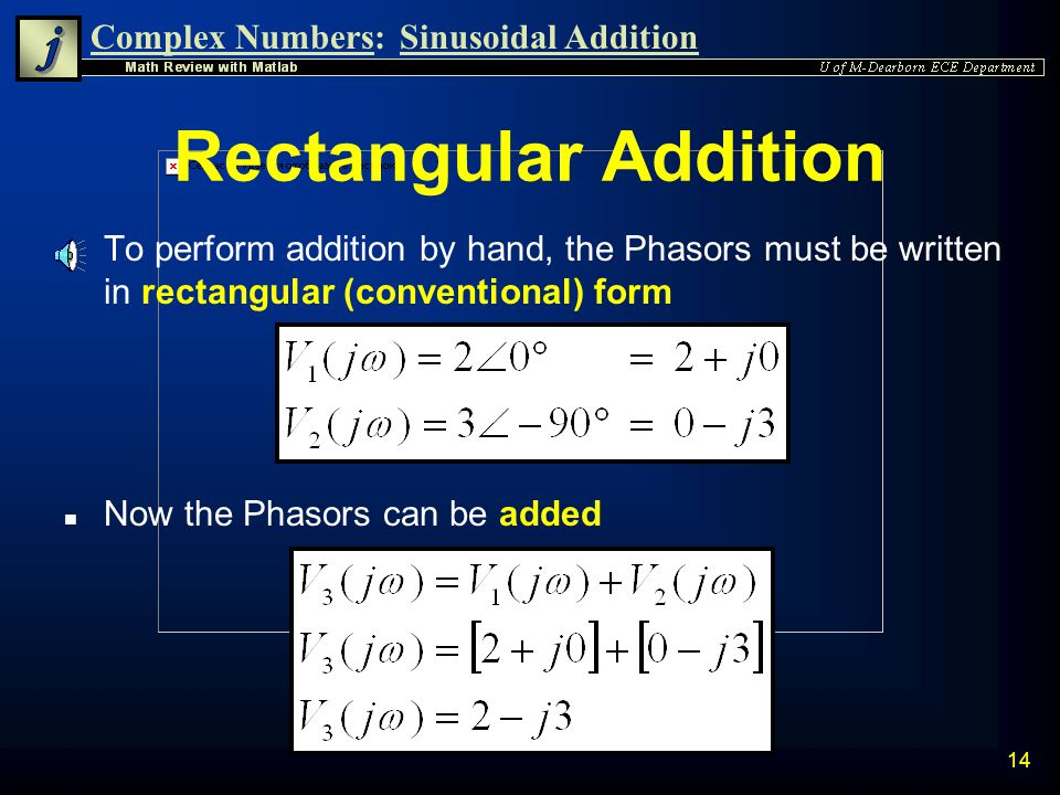 Rectangular Addition To perform addition by hand, the Phasors must be written in rectangular (conventional) form.