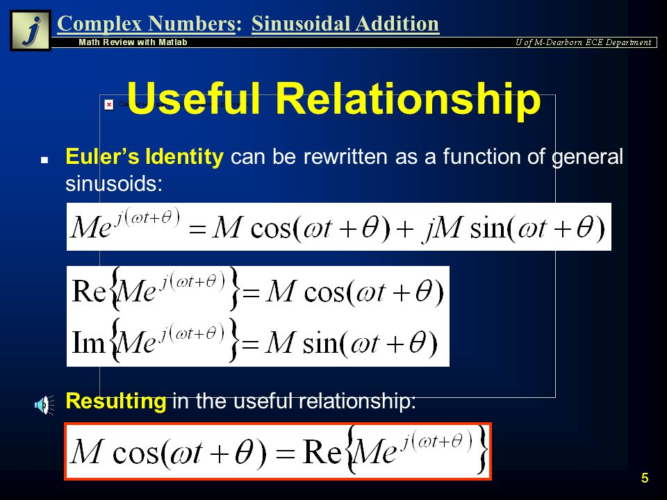 Useful Relationship Euler's Identity can be rewritten as a function of general sinusoids: Resulting in the useful relationship: