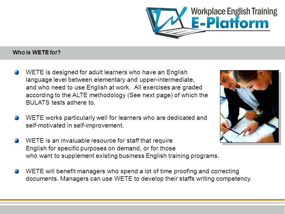WETE is designed for adult learners who have an English