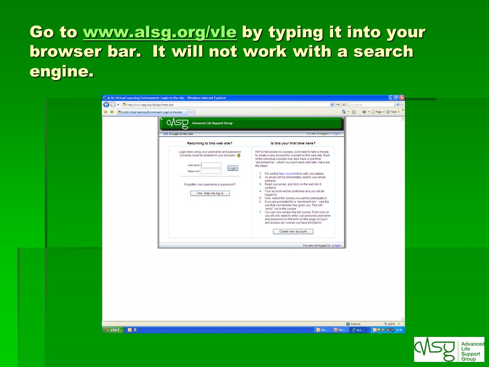 Go to www. alsg. org/vle by typing it into your browser bar