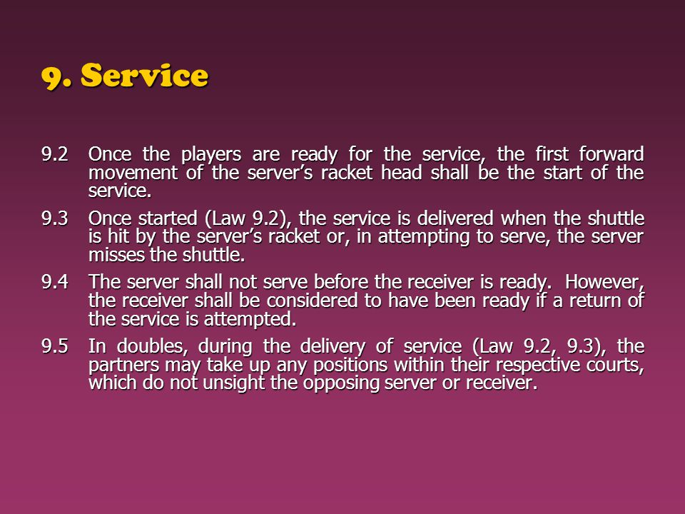 9. Service 9.2 Once the players are ready for the service, the first forward movement of the server's racket head shall be the start of the service.