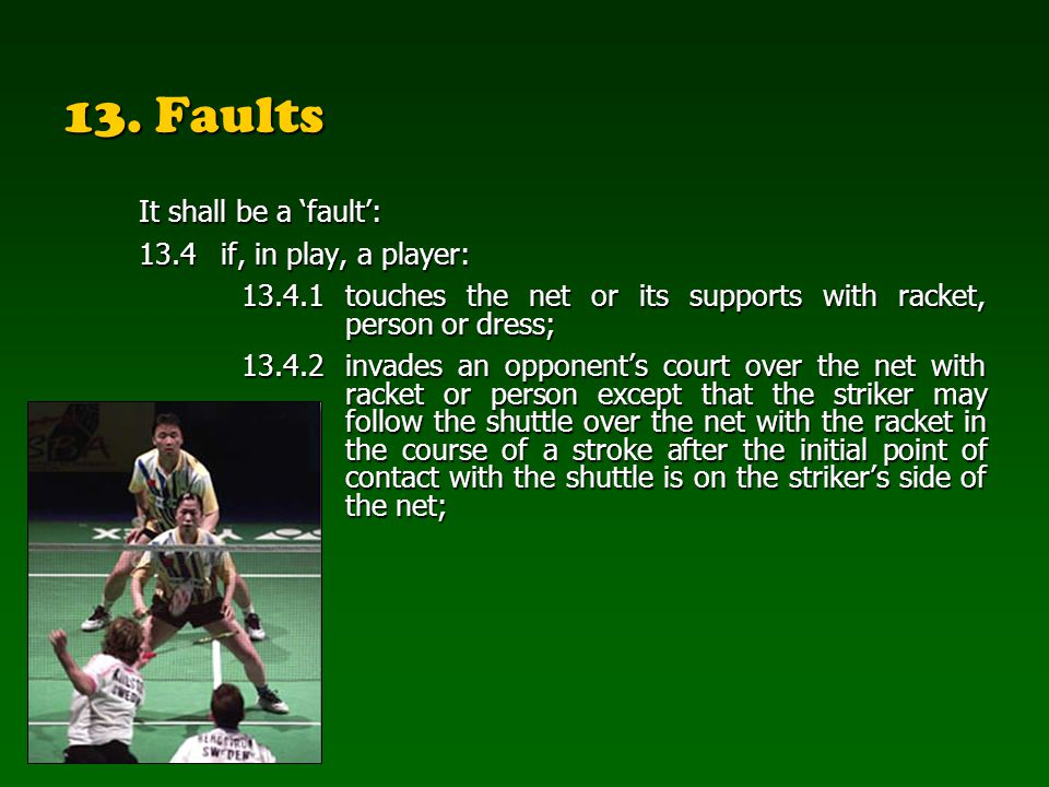 13. Faults It shall be a 'fault': 13.4 if, in play, a player: