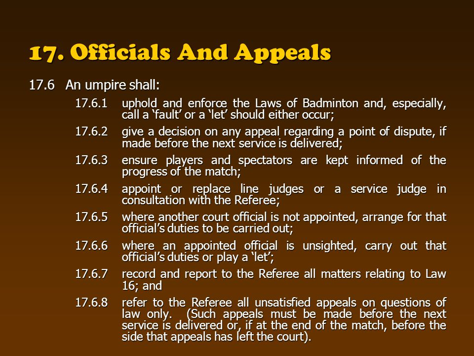 17. Officials And Appeals 17.6 An umpire shall: